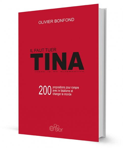 Il faut tuer TINA, 200 propositions pour rompre avec le fatalisme et changer le monde – Olivier Bonfond